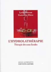 Lydia Bosson: L'hydrolathérapie : thérapie des eaux florales