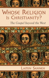 Sanneh Lamin: Whose Religion is Christianity?: The Gospel Beyond the West