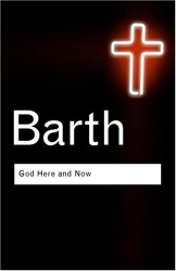 Karl Barth: God Here and Now