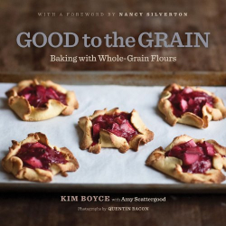 Kim Boyce: Good to the Grain: Baking with Whole-Grain Flours