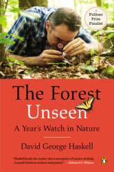 David George Haskell: The Forest Unseen: A Year's Watch in Nature