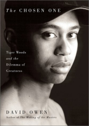 : The Chosen One: Tiger Woods and the Dilemma of Greatness