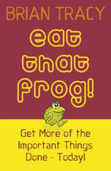Brian Tracy: Eat That Frog!: Get More of the Important Things Done, Today!
