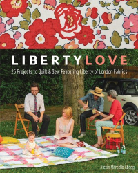 Alexia Marcelle Abegg: Liberty Love: 25 Projects to Quilt & Sew