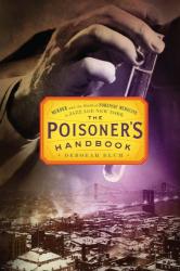 Deborah Blum: The Poisoner's Handbook: Murder and the Birth of Forensic Medicine in Jazz Age New York