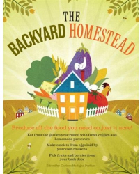 Carleen Madigan : The Backyard Homestead: Produce all the food you need on just a quarter acre!