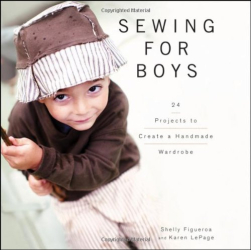 Shelly Figueroa: Sewing for Boys: 24 Projects to Create a Handmade Wardrobe