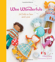 Hillary Lang: Wee Wonderfuls: 24 Dolls to Sew and Love