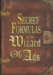 Roy H. Williams: Secret Formulas of the Wizard of Ads: Turning Paupers into Princes and Lead into Gold