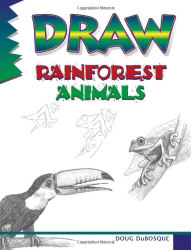 Doug Dubosque: Draw Rainforest Animals (Learn to Draw)