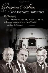 Andrew Finstuen: Original Sin and Everyday Protestants: The Theology of Reinhold Niebuhr, Billy Graham, and Paul Tillich in an Age of Anxiety