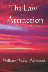 William Walker Atkinson: The Law of Attraction: or Thought Vibration in the Thought World