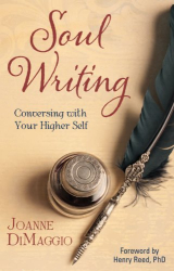 Joanne DiMaggio: Soul Writing: Conversing With Your Higher Self