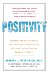 Barbara Fredrickson: Positivity: Groundbreaking Research Reveales How to Embrace the Hidden Strength of Positive Emotions, Overcome Negativity, and Thrive