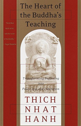 Thich Nhat Hanh: The Heart of the Buddha's Teaching: Transforming Suffering into Peace, Joy, and Liberation