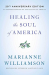 Marianne Williamson: Healing the Soul of America - 20th Anniversary Edition