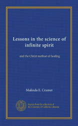Malinda E. Cramer: Lessons in the science of infinite spirit: and the Christ method of healing
