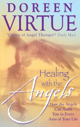 Doreen Virtue: Healing with the Angels: How the Angels Can Assist You in Every Area of Your Life