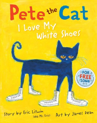 Eric Litwin: Pete the Cat: I Love My White Shoes