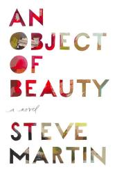 Steve Martin: An Object of Beauty: A Novel