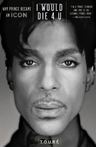 I would die 4 you Why Prince became an icon by Toure
