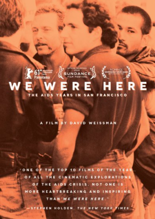 We Were Here the AIDS years in San Francisco DVD: David Weissman's We Were Here revisits the San Francisco of the 80s and 90s, using the city's experience with AIDS to open up a conversation about both the history of the epidemic and the lessons to be learned from it. Yet the film reaches far beyond San Francisco and beyond AIDS itself as it illuminates the power of a community that comes together with love, compassion, and determination.