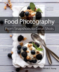 Nicole S. Young: Food Photography: From Snapshots to Great Shots