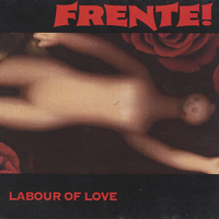 Frente - Labour of Love