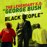 The Legendary K.O. - George Bush Doesn't Care About Black People