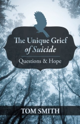 Tom Smith: The Unique Grief of Suicide: Questions and Hope