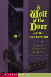 Ellen Datlow: A Wolf at the Door and Other Retold Fairy Tales (13 stories)