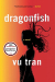 Vu Tran: Dragonfish: A Novel