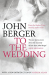 John Berger: To the Wedding
