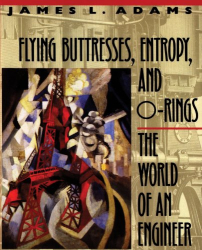 James L. Adams: Flying Buttresses, Entropy, and O-Rings: The World of an Engineer