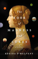 Regina O'Melveny: The Book of Madness and Cures: A Novel