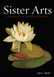 Lisa L. Moore: Sister Arts: The Erotics of Lesbian Landscapes