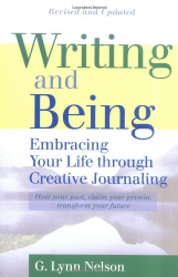 G. Lynn Nelson: Writing and Being: Embracing Your Life Through Creative Journaling