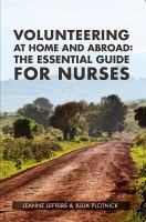 Volunteering at home and abroad : the essential guide for nurses