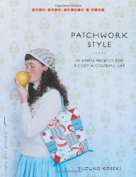 Suzuko Koseki: Patchwork Style: 35 Simple Projects for a Cozy and Colorful Life (Make Good: Crafts + Life)