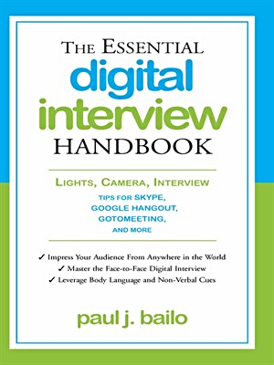 The essential digital interview handbook lights, camera, interview : tips for Skype, Google Hangout, Gotomeeting, and more