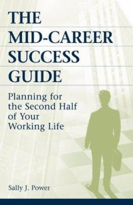 The mid-career success guide : planning for the second half of your working life by Sally J. Power