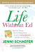 Jenni Schaefer: Life Without Ed: How One Woman Declared Independence from Her Eating Disorder and How You Can Too