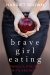 Harriet Brown: Brave Girl Eating: A Family's Struggle with Anorexia