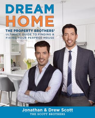 Dream Home the property brothers' ultimate guide to finding and fixing your perfect home